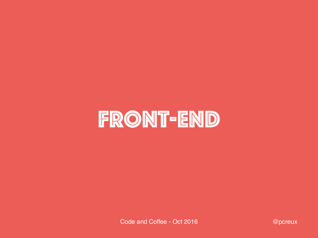 @pcreux Code and Coffee - Oct 2016 Front-end