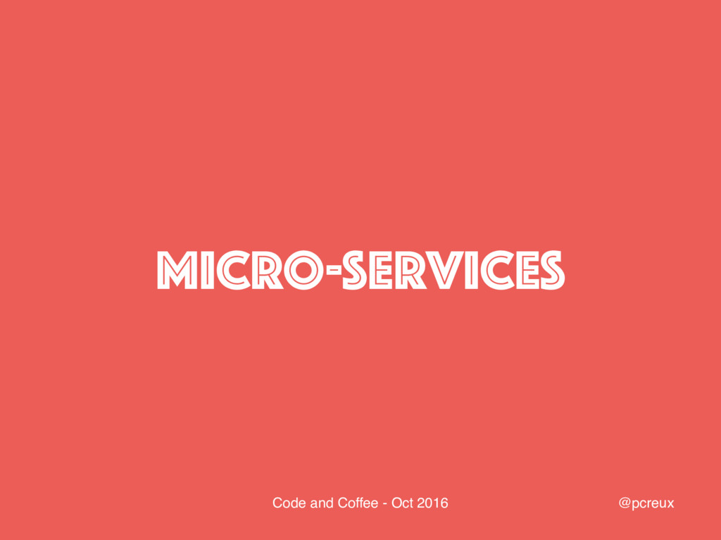 @pcreux Code and Coffee - Oct 2016 MICRO-Servic...