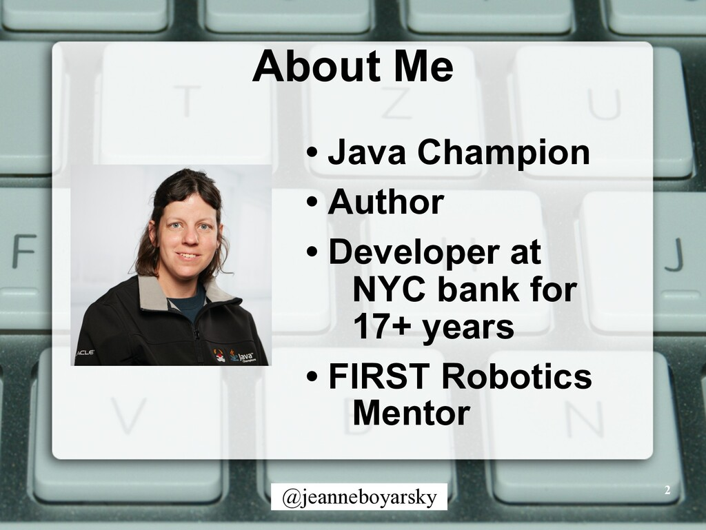 @jeanneboyarsky About Me • Java Champion • Auth...