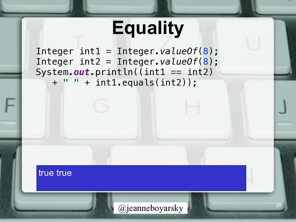 @jeanneboyarsky Equality 25 Integer int1 = Inte...