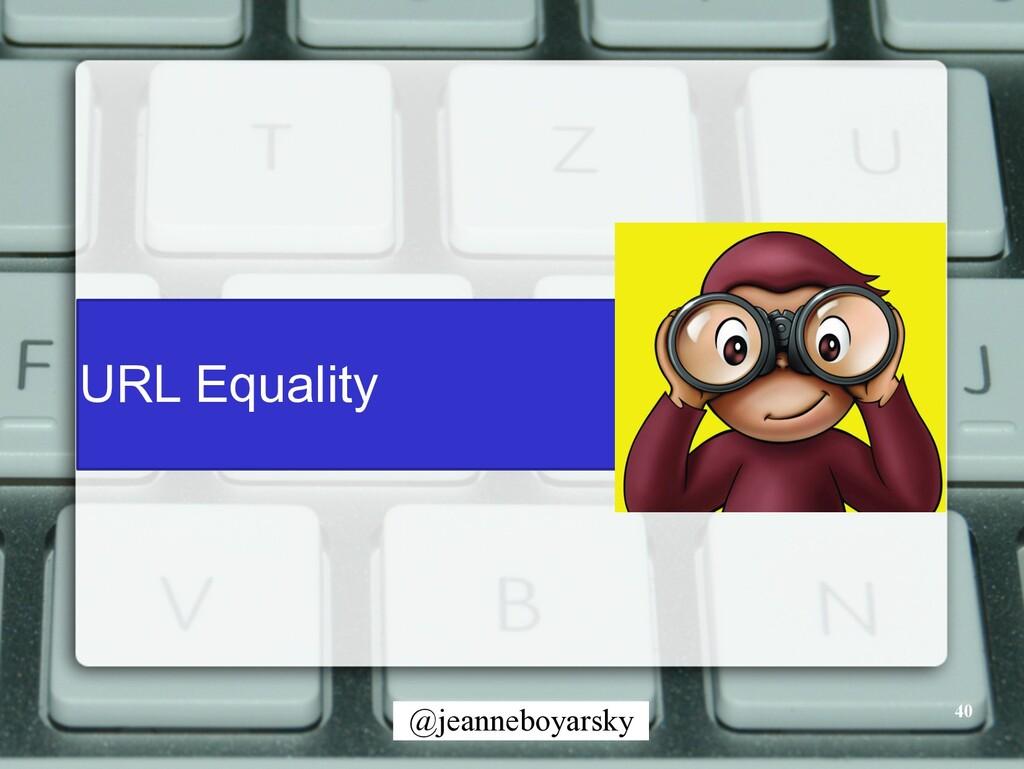 @jeanneboyarsky URL Equality 40