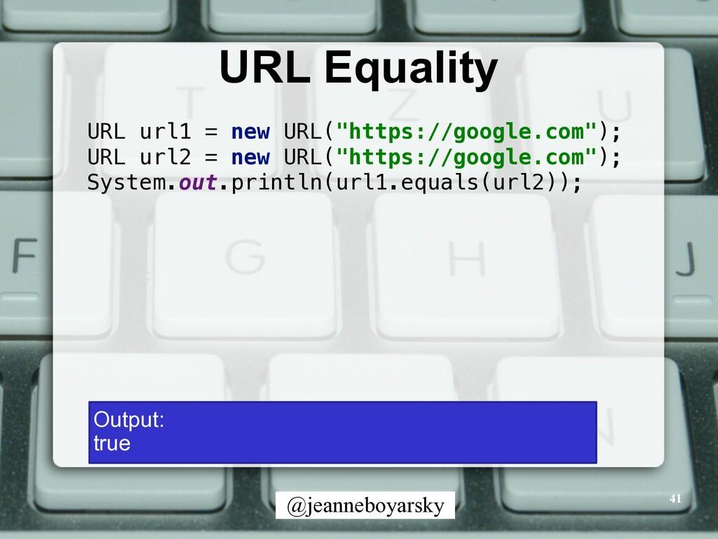@jeanneboyarsky URL Equality 41 URL url1 = new ...