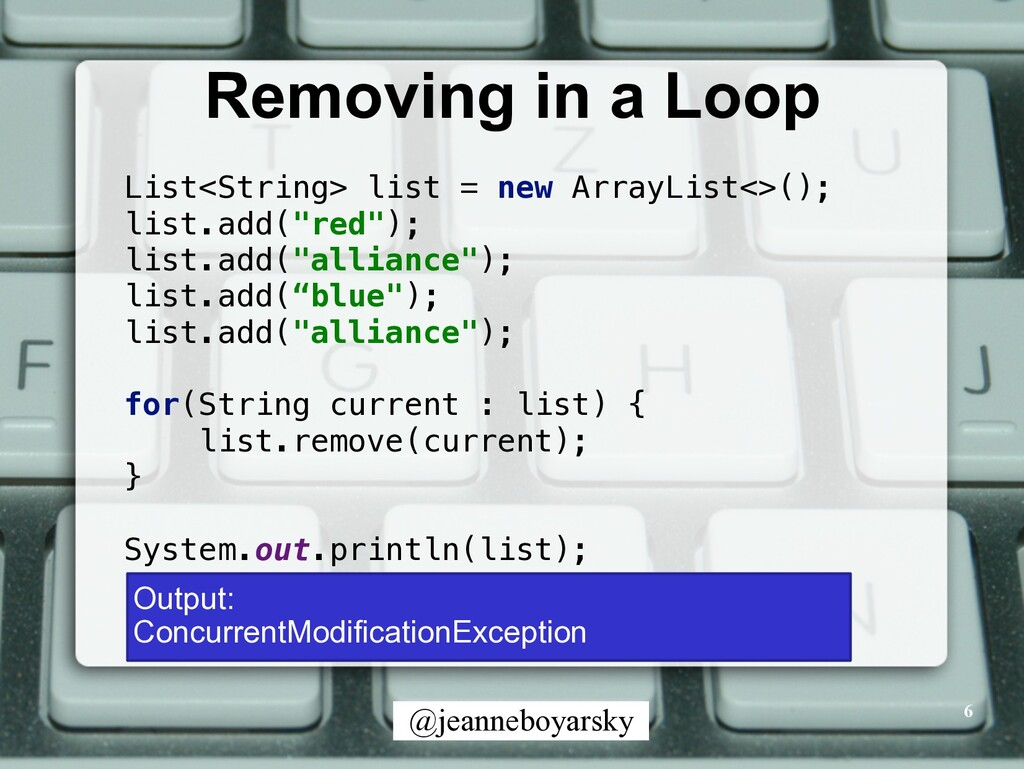 @jeanneboyarsky Removing in a Loop 6 List<Strin...