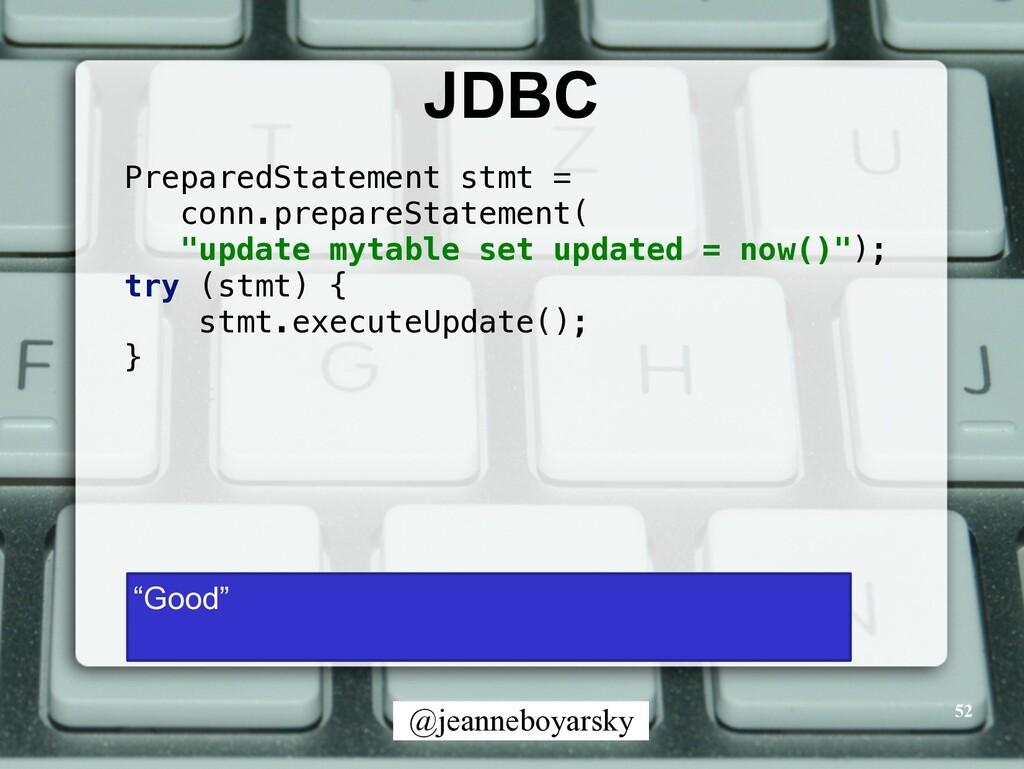 @jeanneboyarsky JDBC 52 PreparedStatement stmt ...