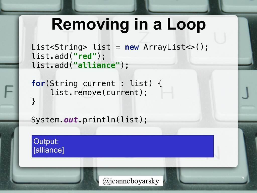 @jeanneboyarsky Removing in a Loop 7 List<Strin...