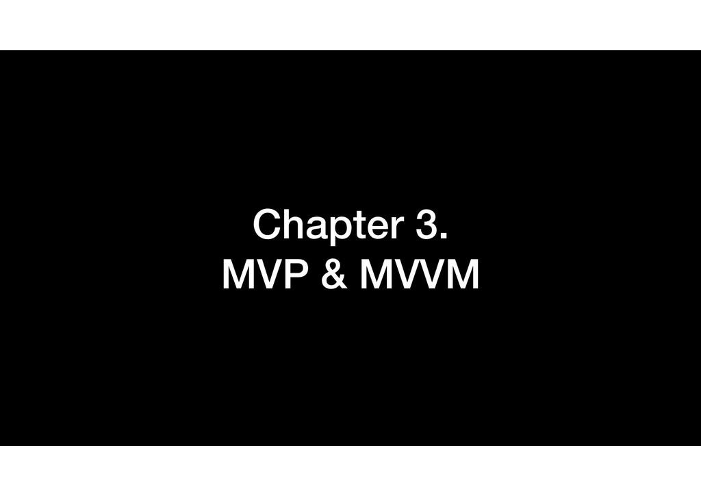Chapter 3.  MVP & MVVM