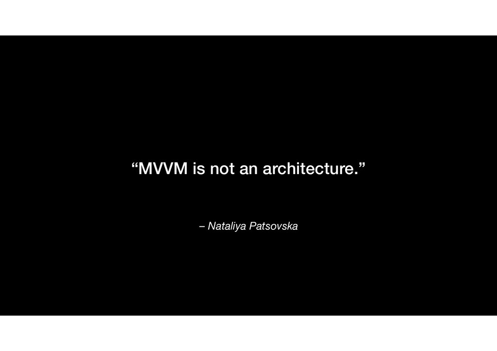 "– Nataliya Patsovska ""MVVM is not an architectu..."