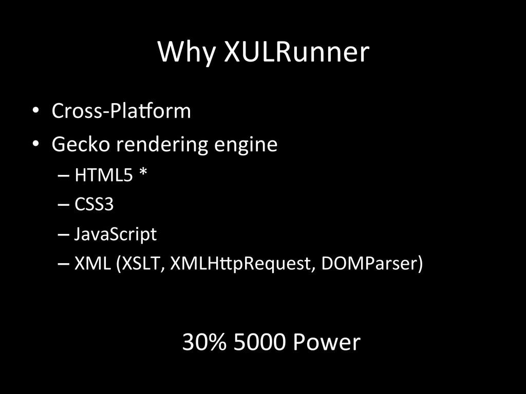 Why XULRunner • Cross-‐Pla`orm  • Gec...