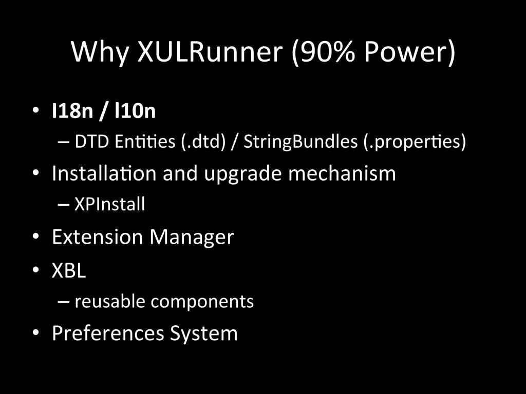 Why XULRunner (90% Power) • I18n ...