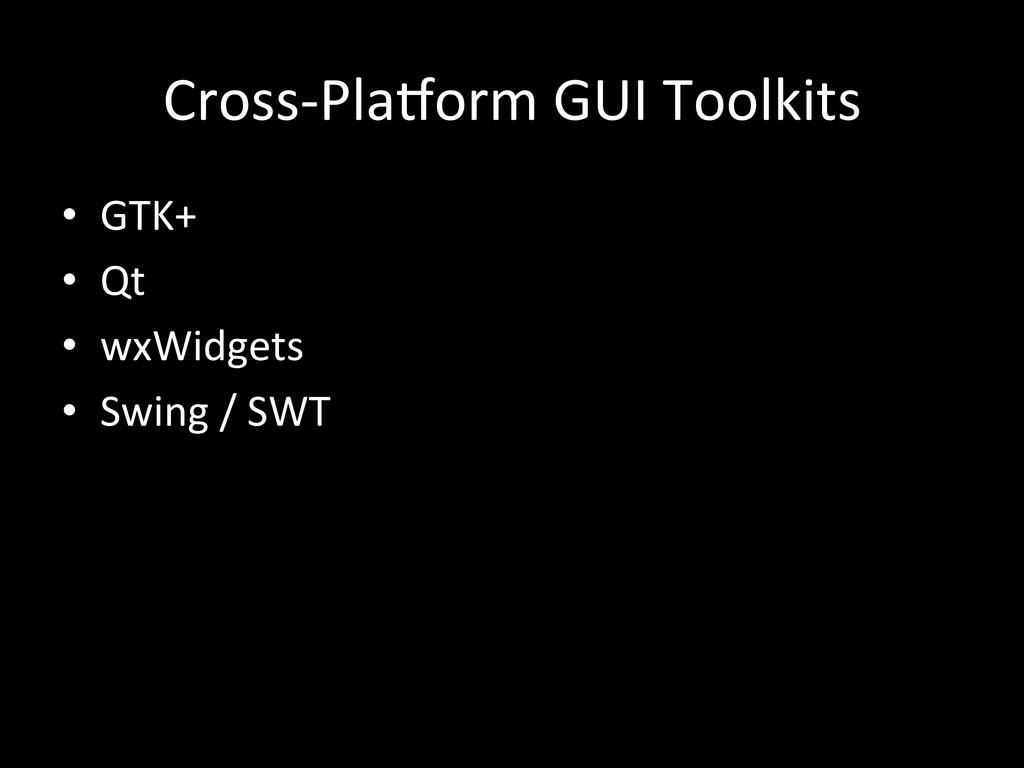 Cross-‐Pla`orm GUI Toolkits  • GTK+...