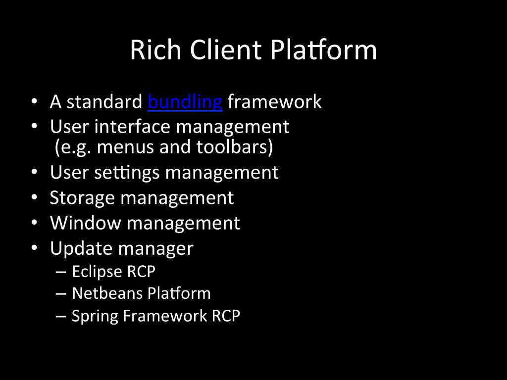 Rich Client Pla`orm • A standard ...