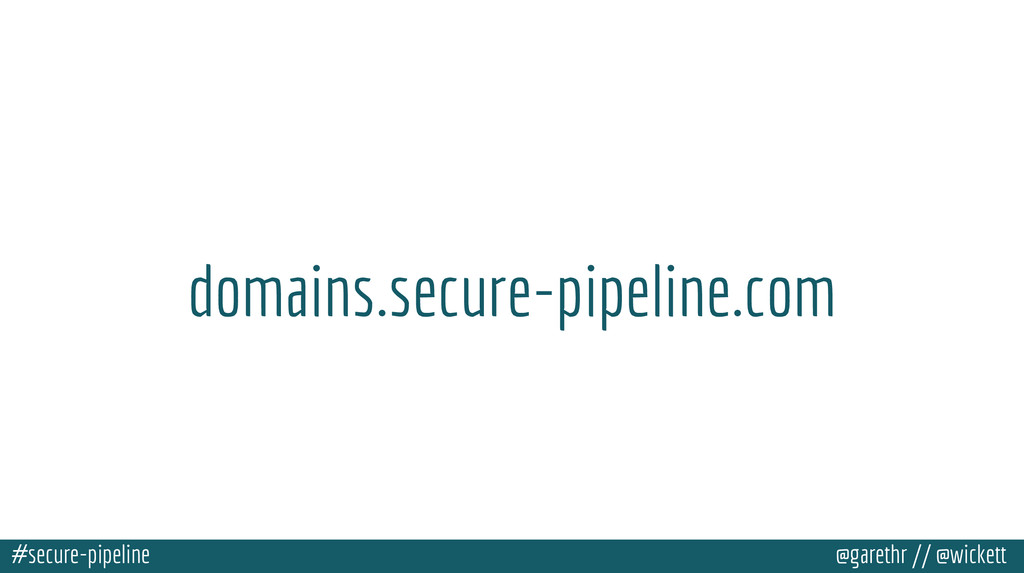 #secure-pipeline @garethr // @wickett domains.s...