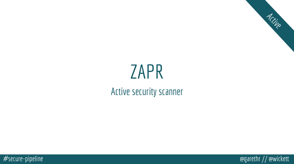 #secure-pipeline @garethr // @wickett ZAPR Acti...