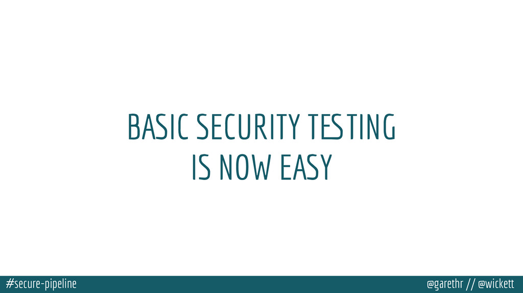 #secure-pipeline @garethr // @wickett BASIC SEC...