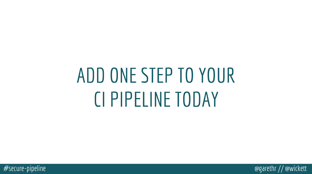 #secure-pipeline @garethr // @wickett ADD ONE S...