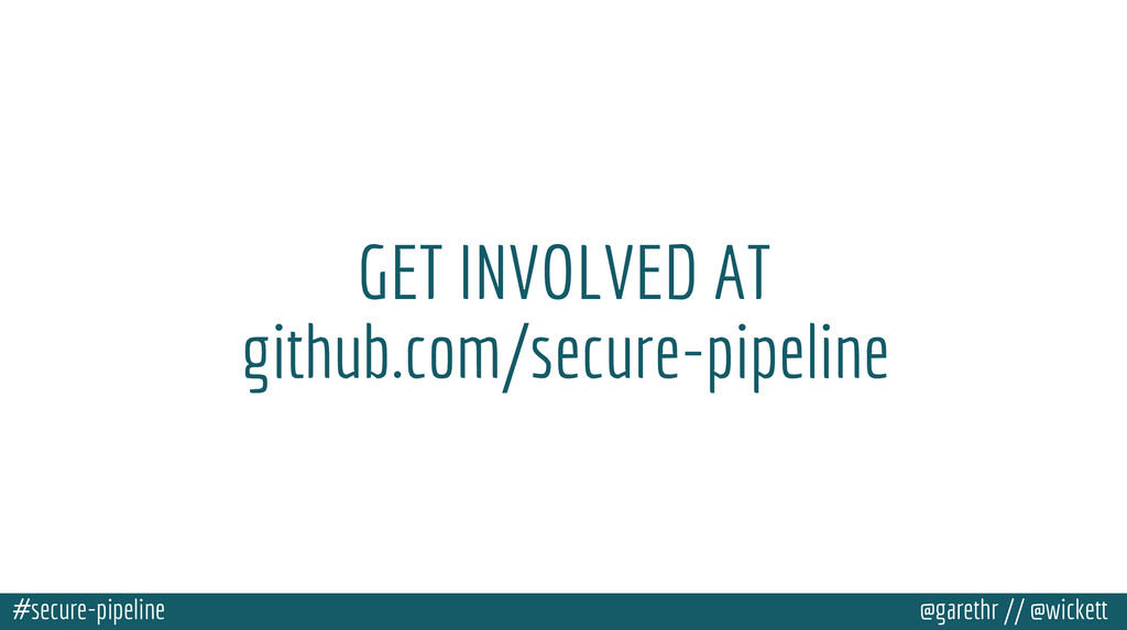 #secure-pipeline @garethr // @wickett GET INVOL...