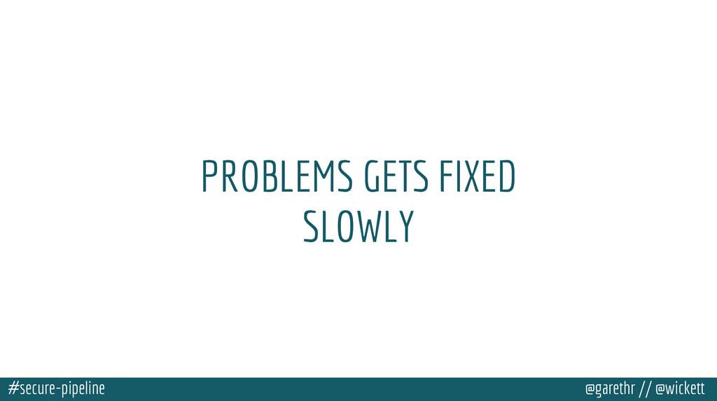 #secure-pipeline @garethr // @wickett PROBLEMS ...