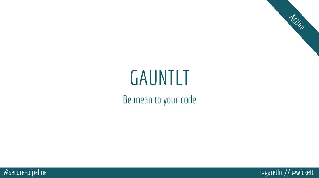 #secure-pipeline @garethr // @wickett GAUNTLT B...