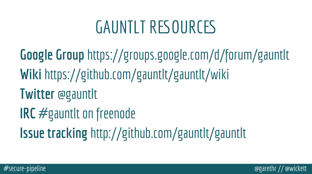 #secure-pipeline @garethr // @wickett GAUNTLT R...