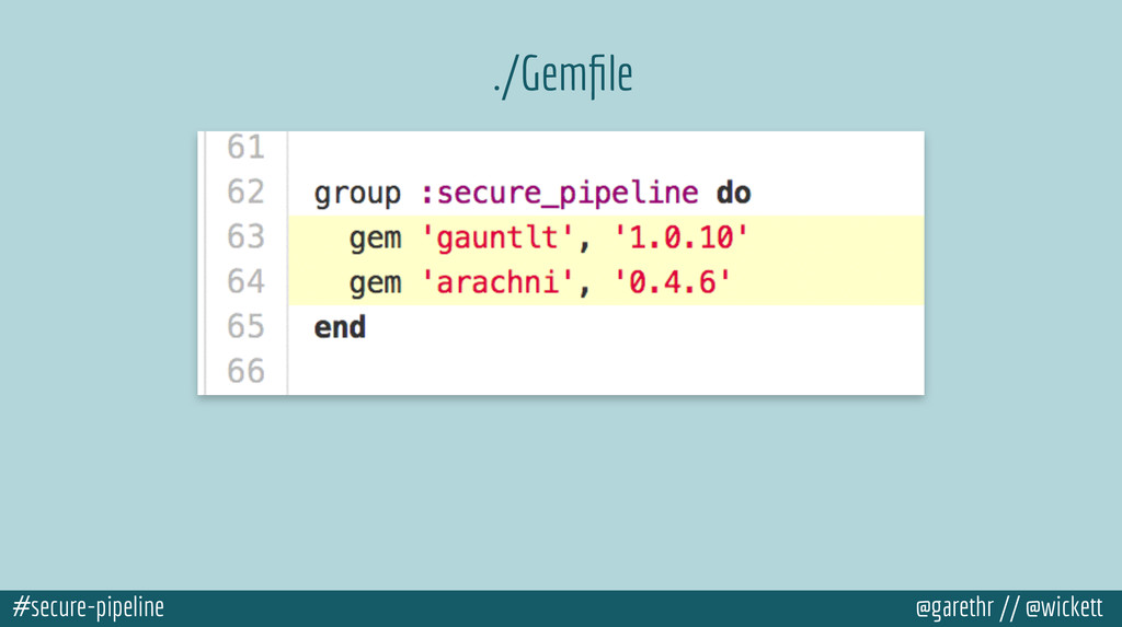 #secure-pipeline @garethr // @wickett ./Gemfile