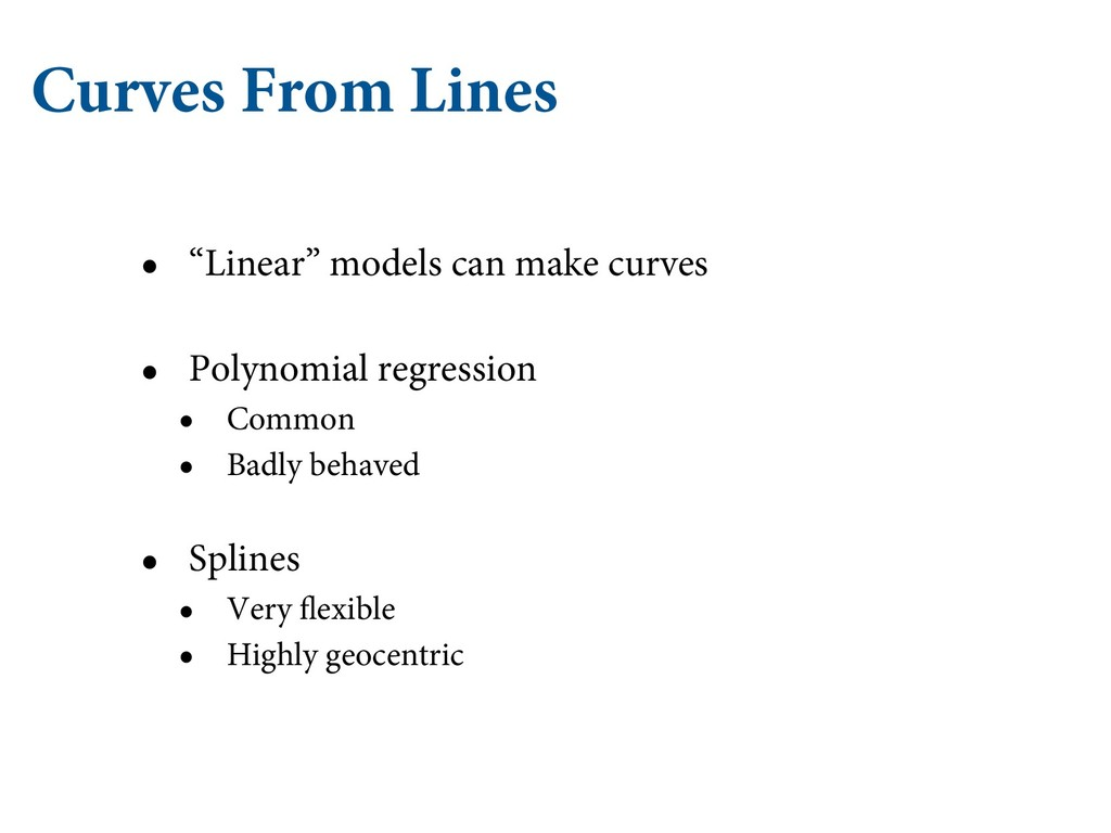 """Curves From Lines • """"Linear"""" models can make cu..."""