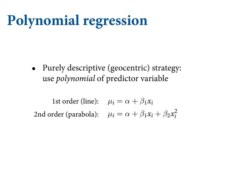 Polynomial regression • Purely descriptive (geo...