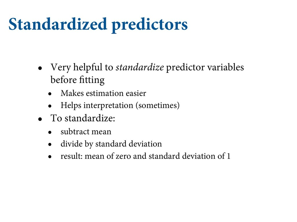 Standardized predictors • Very helpful to stand...