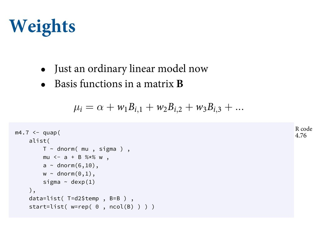 Weights • Just an ordinary linear model now • B...