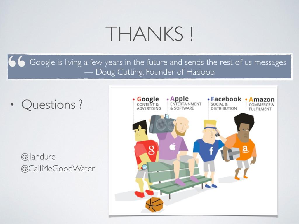 THANKS ! • Questions ?   @jlandure @CallMeG...