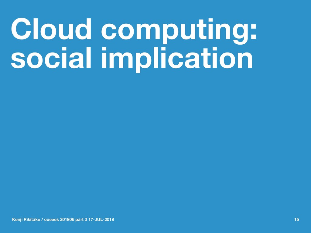 Cloud computing: social implication Kenji Rikit...