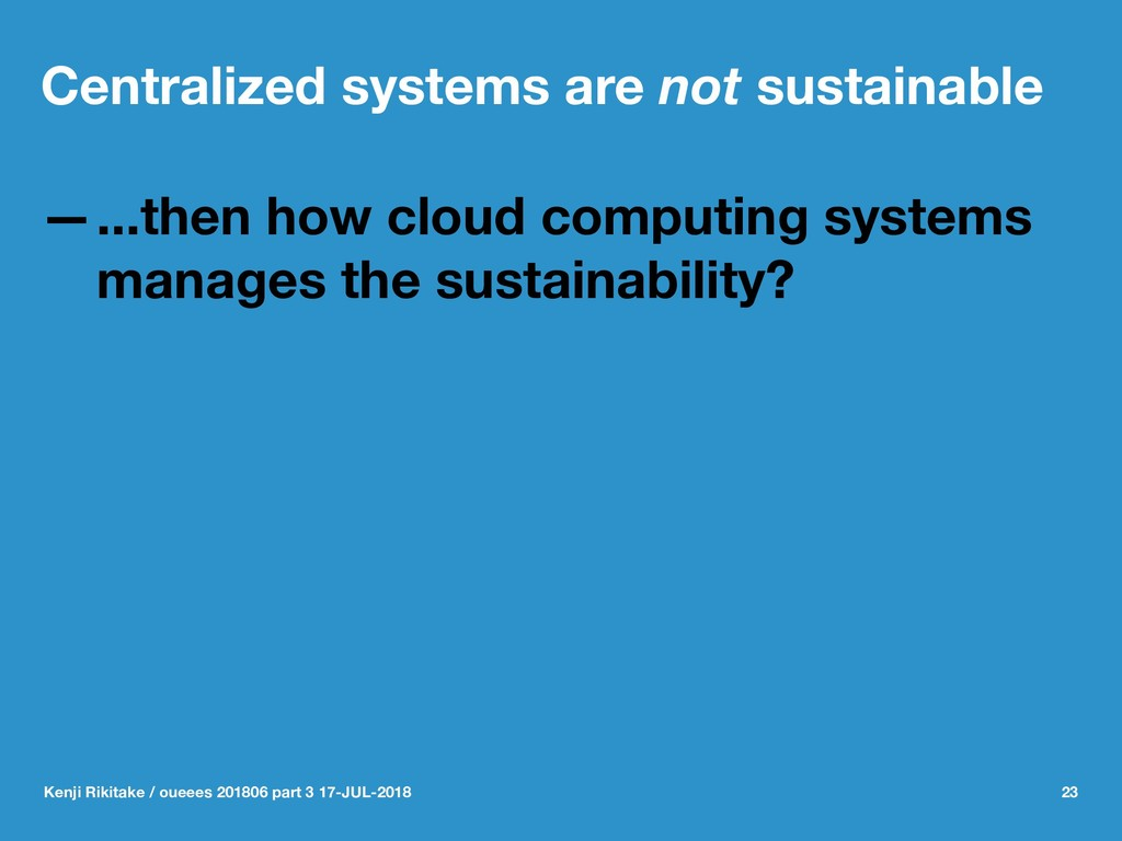 Centralized systems are not sustainable —...the...