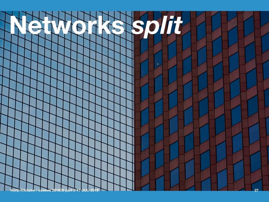Networks split Kenji Rikitake / oueees 201806 p...