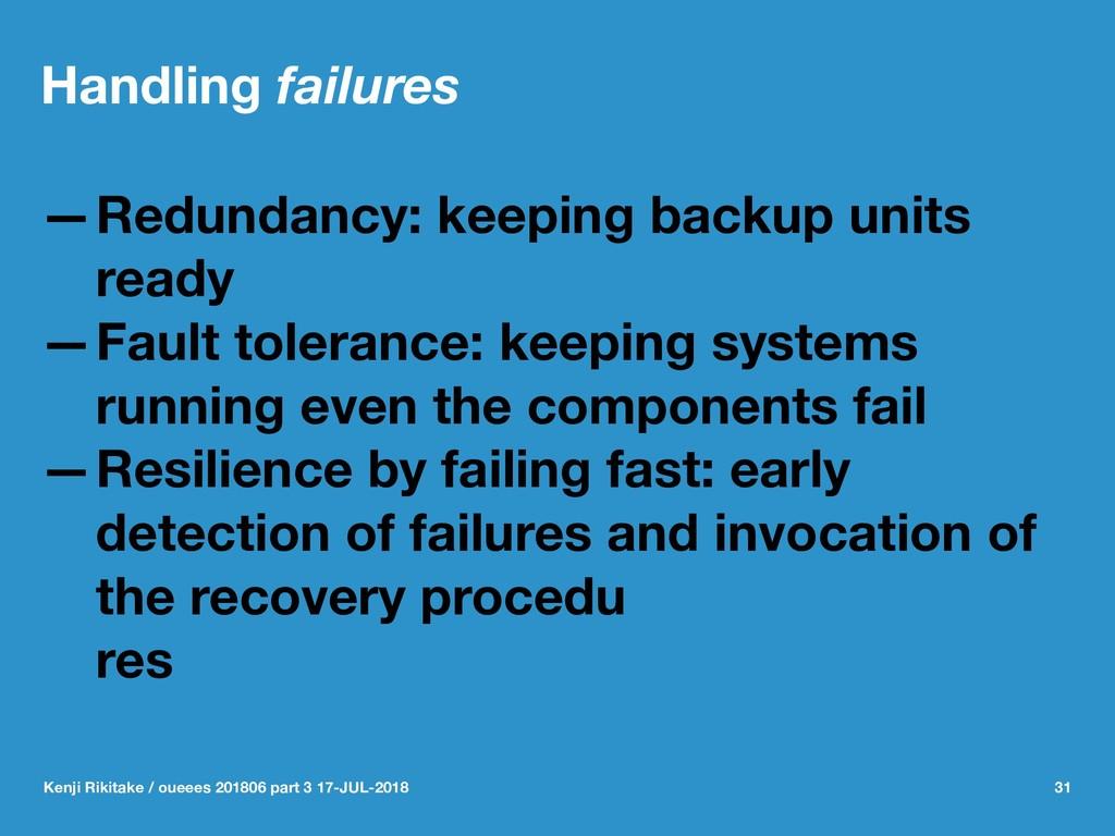 Handling failures —Redundancy: keeping backup u...