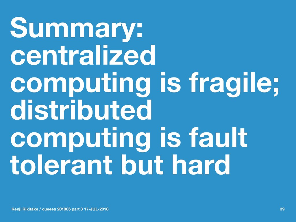 Summary: centralized computing is fragile; dist...