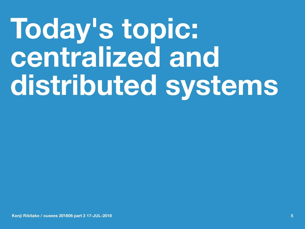 Today's topic: centralized and distributed syst...