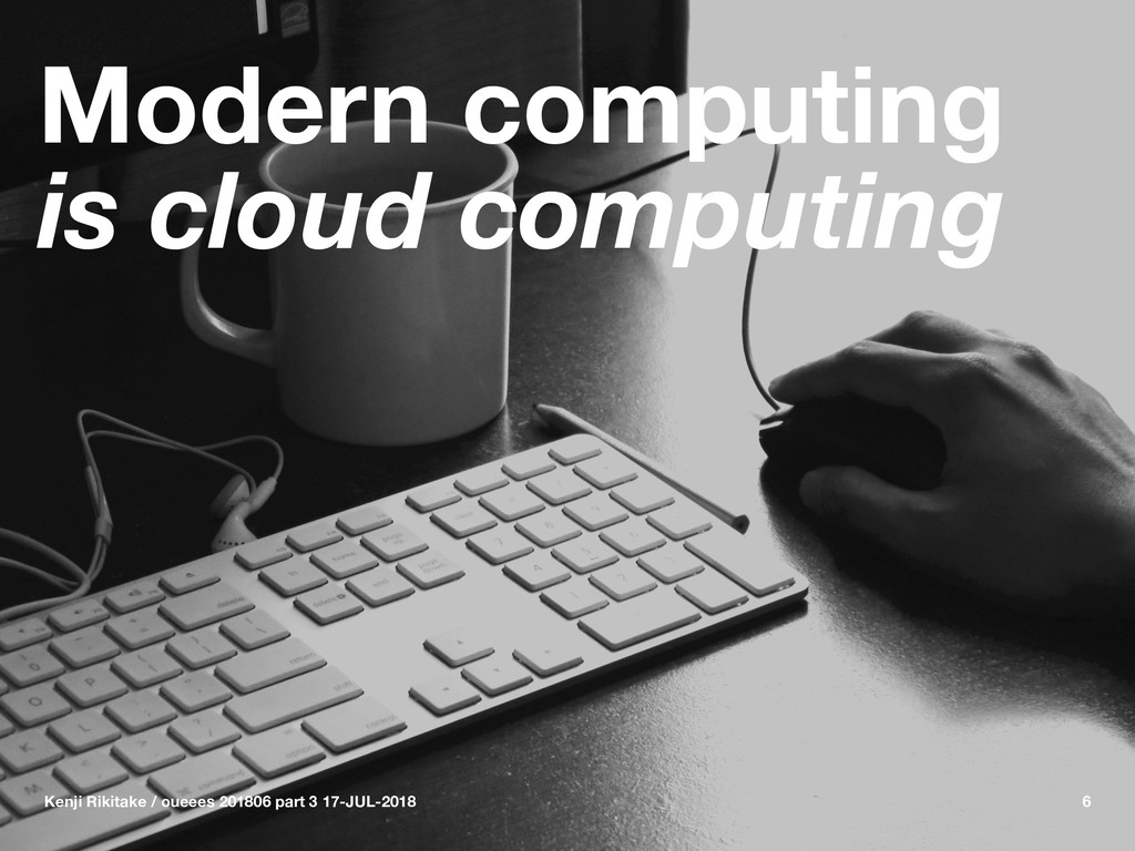 Modern computing is cloud computing Kenji Rikit...