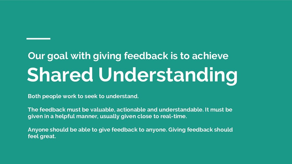 Shared Understanding Our goal with giving feedb...