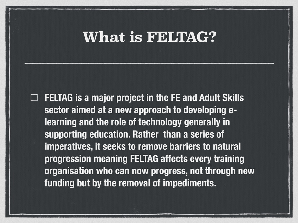 What is FELTAG? FELTAG is a major project in th...