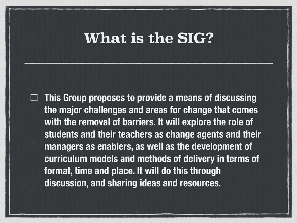 What is the SIG? This Group proposes to provide...