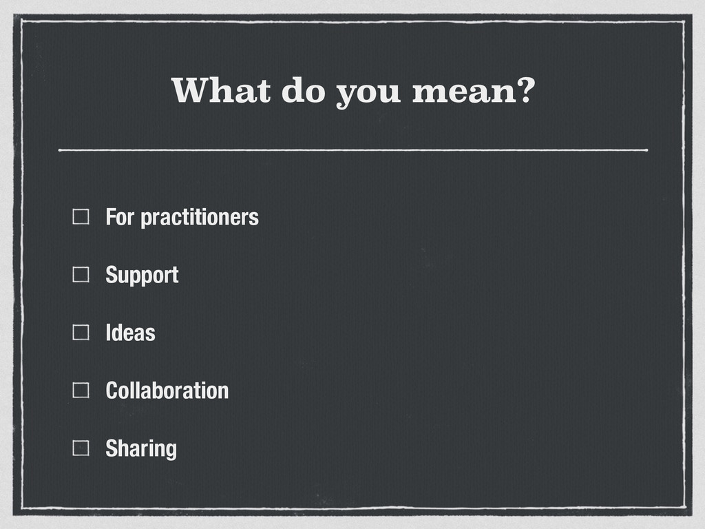 What do you mean? For practitioners Support Ide...