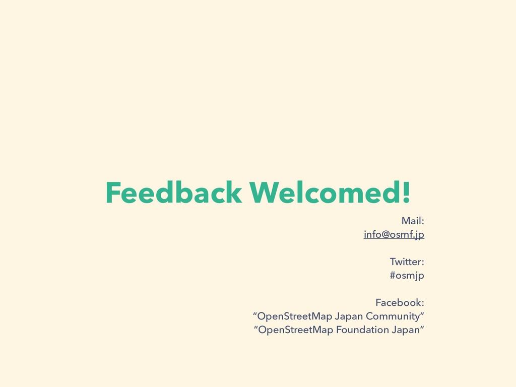 Feedback Welcomed! Mail: info@osmf.jp Twitter: ...