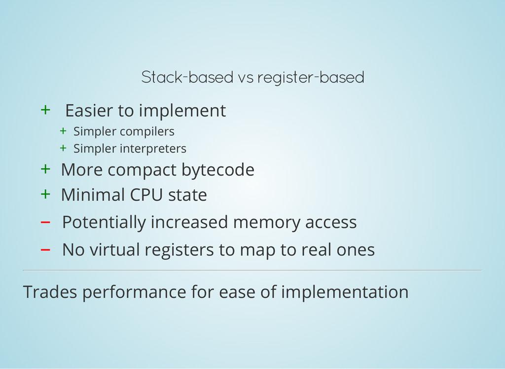 Stack-based vs register-based + Easier to imple...