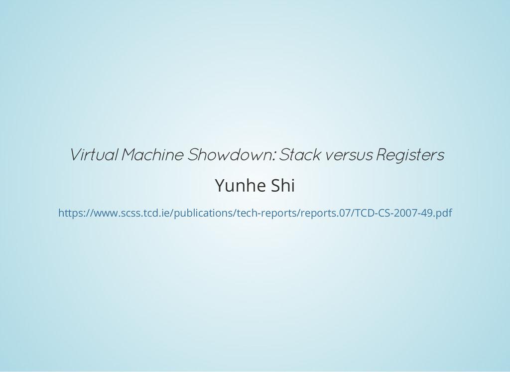 Virtual Machine Showdown: Stack versus Register...