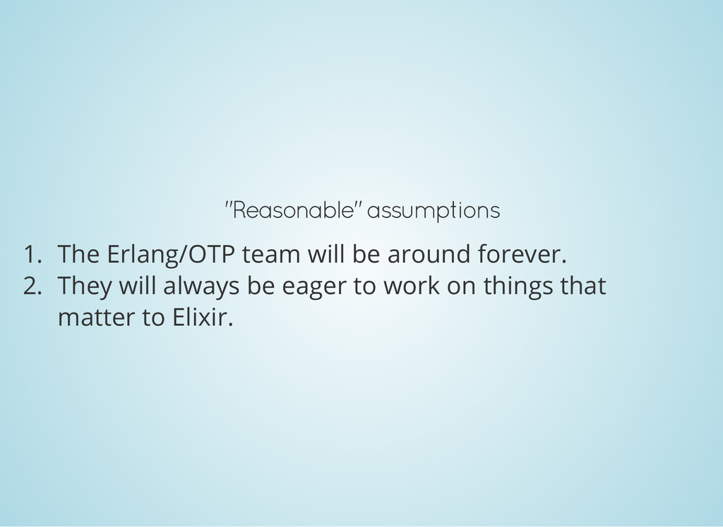 """Reasonable"" assumptions 1. The Erlang/OTP team..."
