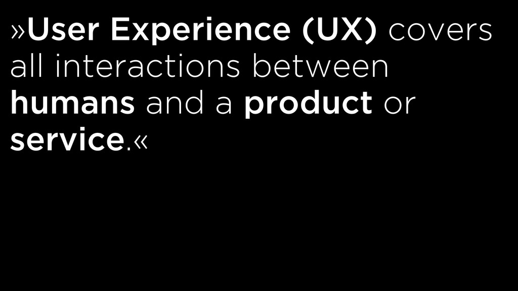 »User Experience (UX) covers all interactions b...