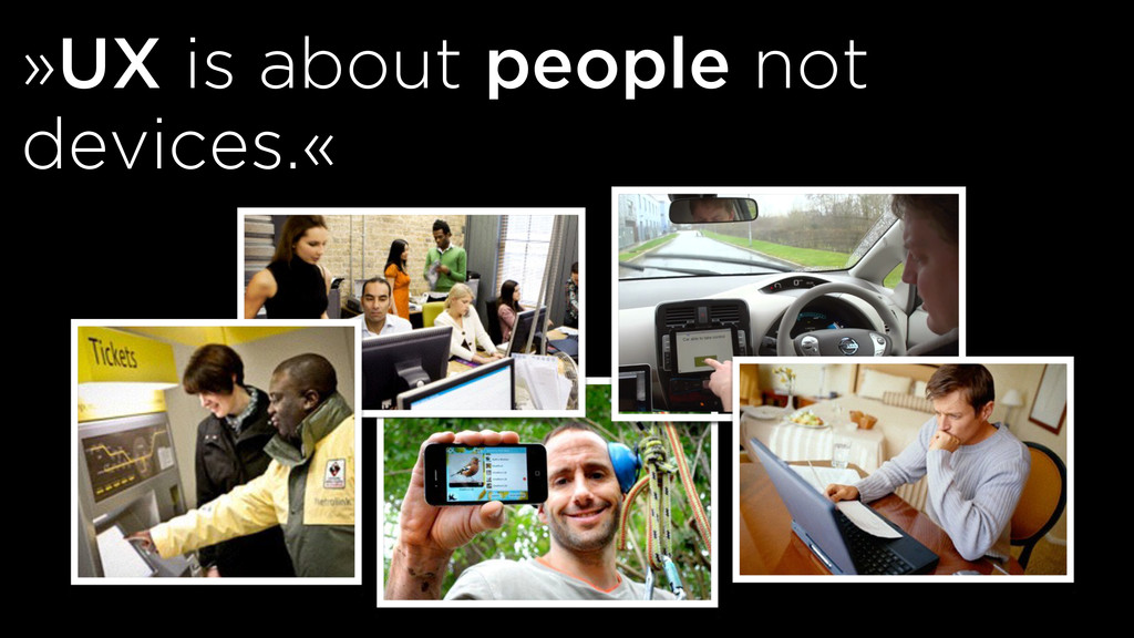 »UX is about people not devices.«