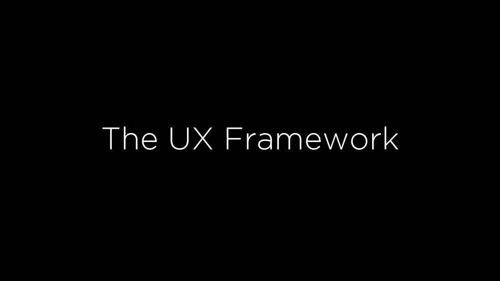 The UX Framework
