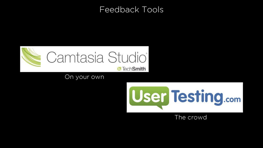 Feedback Tools On your own The crowd