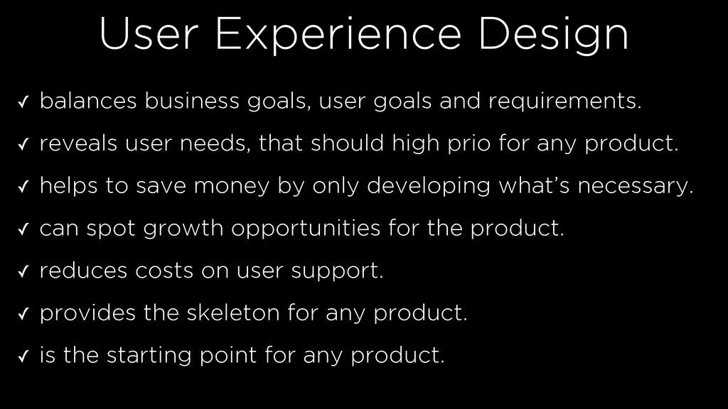 User Experience Design ✓ balances business goal...