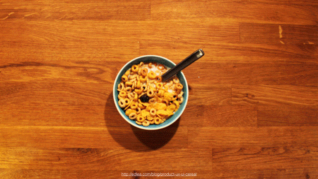 http://edlea.com/blog/product-ux-ui-cereal